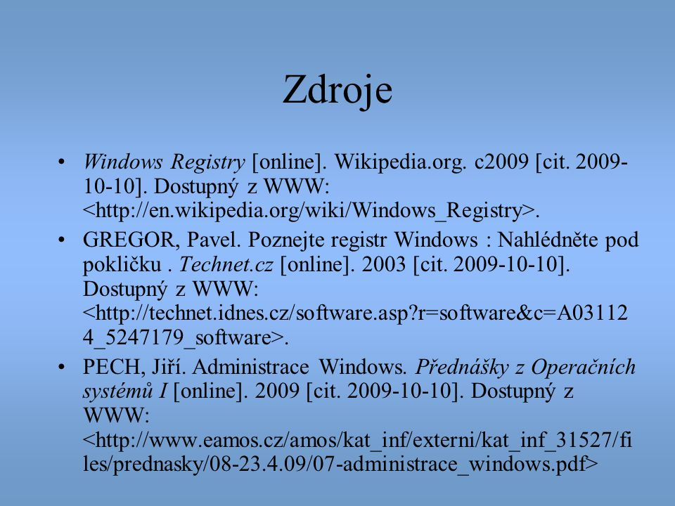 Zdroje Windows Registry [online]. Wikipedia.org. c2009 [cit. 2009-10-10]. Dostupný z WWW: <http://en.wikipedia.org/wiki/Windows_Registry>.